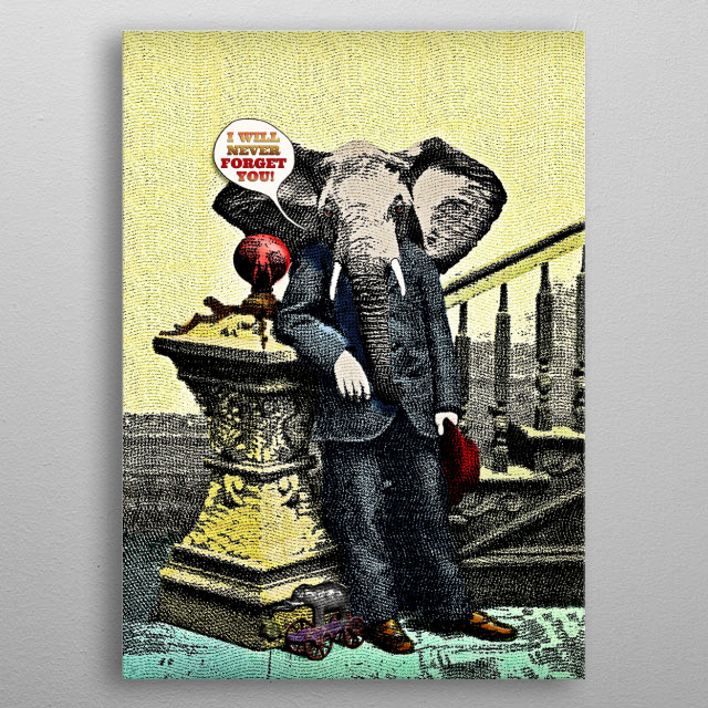 An Elephant Never Forgets metal poster