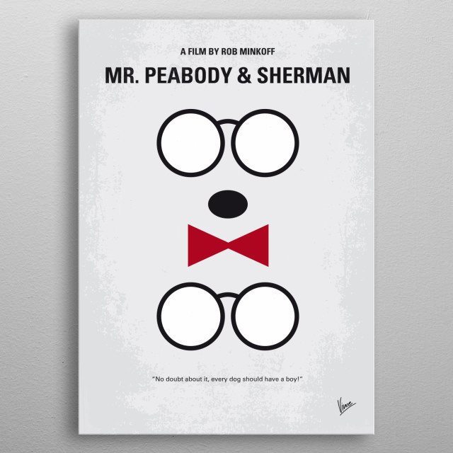 No324 My Mr Peabody minimal movie poster  The time-travelling adventures of an advanced canine and his adopted son, as they endeavor to fix a... metal poster