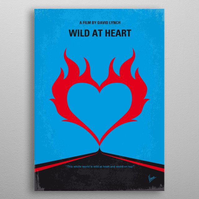 No337 My WILD AT HEART minimal movie poster  Young lovers Sailor and Lula run from the variety of weirdos that Lula's mom has hired to kill Sailor.  Director: David Lynch Stars: Nicolas Cage, Laura Dern, Willem Dafoe metal poster