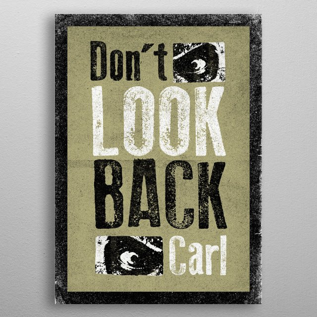 Don't look back Carl - Rick from The Walking Dead metal poster