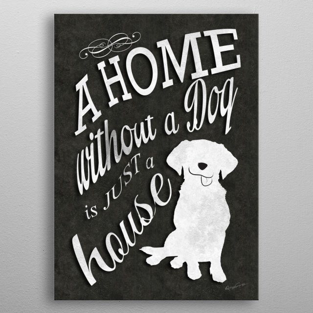 A Home without a Dog is just a house metal poster