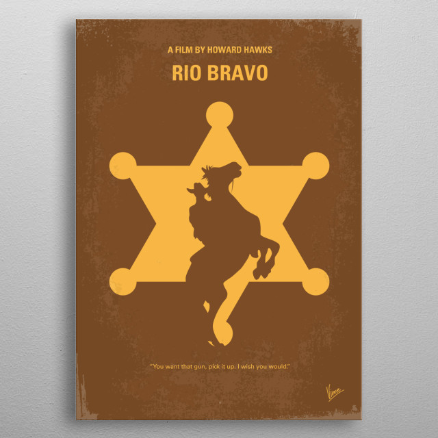 No322 My Rio Bravo minimal movie poster A small-town sheriff in the American West enlists the help of a cripple, a drunk, and a young gunfigh... metal poster