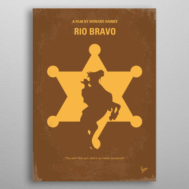 No322 My Rio Bravo minimal movie poster A small-town sheriff in the American West enlists the help of a cripple, a drunk, and a young gunfighter in his efforts to hold in jail the brother of the local bad guy. Director: Howard Hawks Stars: John Wayne, Dean Martin, Ricky Nelson metal poster