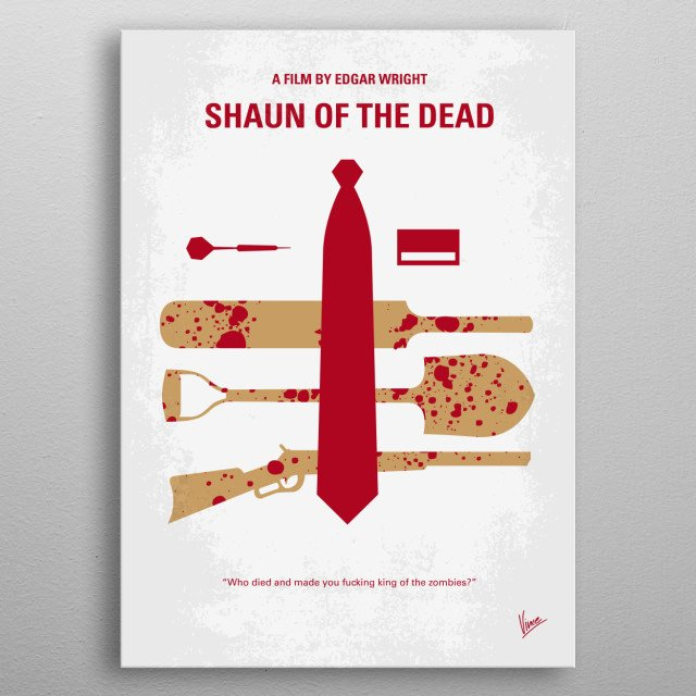No349 My Shaun of the Dead minimal movie poster  A man decides to turn his moribund life around by winning back his ex-girlfriend, reconcilin... metal poster