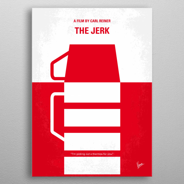 No350 My The Jerk minimal movie poster An idiotic man struggles to make it through life on his own in St. Louis. Director: Carl Reiner Stars: Steve Martin, Bernadette Peters, Catlin Adams metal poster
