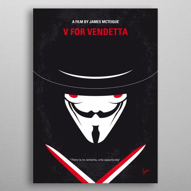 No319 My V for Vendetta minimal movie poster In a future British tyranny, a shadowy freedom fighter plots to overthrow it with the help of a young woman. Director: James McTeigue Stars: Hugo Weaving, Natalie Portman, Rupert Graves metal poster
