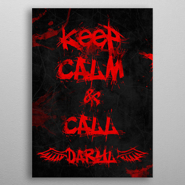 Keep Calm and Call Daryl!!! [The Walking Dead Daryl Dixon] metal poster