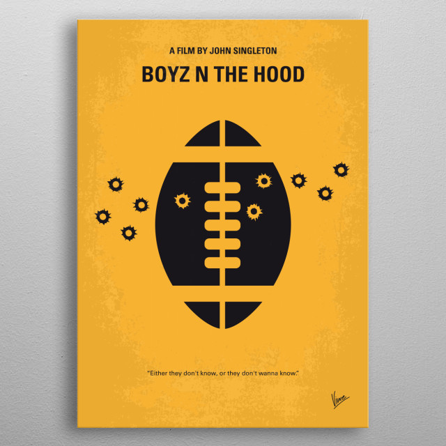 No352 My Boyz N The Hood minimal movie poster Saga of a group of childhood friends growing up in a Los Angeles ghetto. Director: John Singleton Stars: Cuba Gooding Jr., Laurence Fishburne, Hudhail Al-Amir, Ice Cube Doughboy metal poster