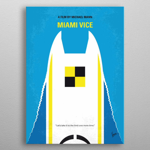 No351 My MIAMI VICE minimal movie poster Based on the 1980s TV action/drama, this update focuses on vice detectives Crockett and Tubbs as their respective personal and professional lives become dangerously intertwined. Director: Michael Mann Stars: Colin Farrell, Jamie Foxx, Li Gong metal poster