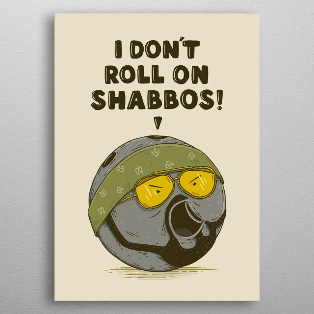 I don't roll on Shabbos! metal poster
