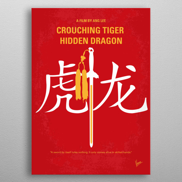 No334 My Crouching Tiger Hidden Dragon minimal movie poster  Wo hu cang long: Two warriors in pursuit of a stolen sword and a notorious fugitive are led to an impetuous, physically skilled, adolescent nobleman's daughter, who is at a crossroads in her life.  Director: Ang Lee Stars: Yun-Fat Chow, Michelle Yeoh, Ziyi Zhang metal poster
