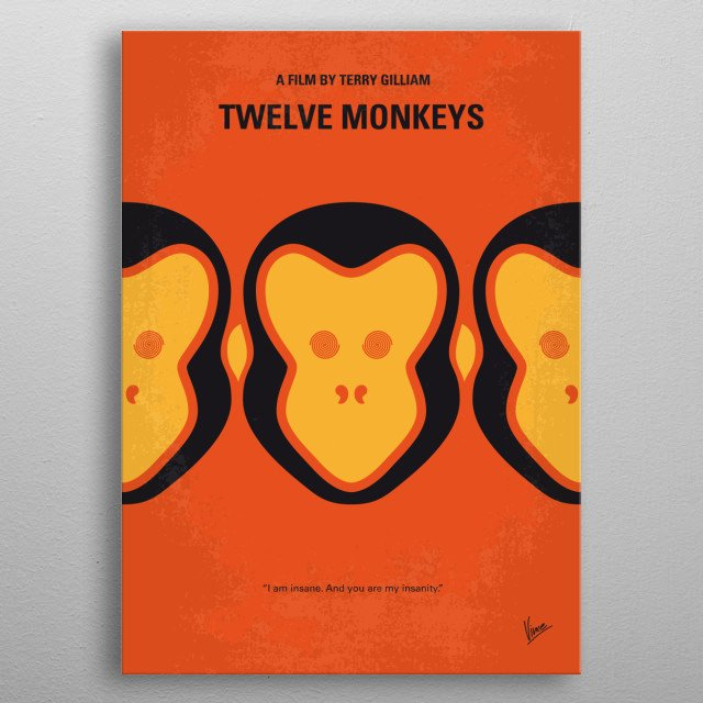 No355 My 12 MONKEYS minimal movie poster In a future world devastated by disease, a convict is sent back in time to gather information about the man-made virus that wiped out most of the human population on the planet. Director: Terry Gilliam Stars: Bruce Willis, Madeleine Stowe, Brad Pitt metal poster