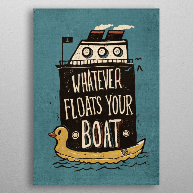 Whatever Floats Your Boat metal poster