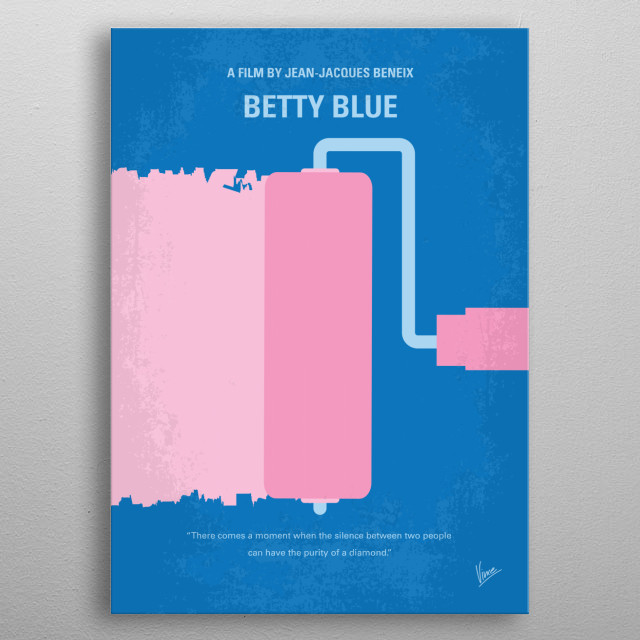 No359 My Betty Blue minimal movie poster  Zorg is a handyman working at in France, maintaining and looking after the bungalows. He lives a quiet and peaceful life, working diligently and writing in his spare time. metal poster