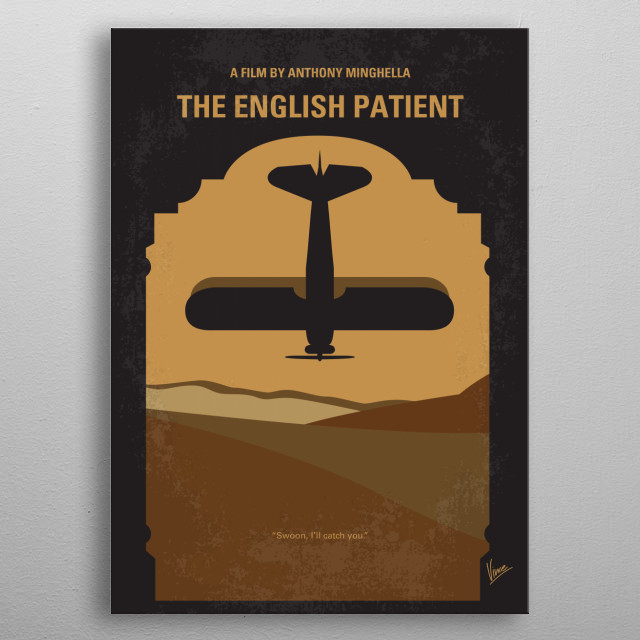No361 My The English Patient minimal movie poster  At the close of WWII, a young nurse tends to a badly-burned plane crash victim. His past is shown in flashbacks, revealing an involvement in a fateful love affair.  Director: Anthony Minghella Stars: Ralph Fiennes, Juliette Binoche, Willem Dafoe metal poster