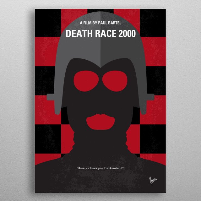 No367 My Death Race 2000 minimal movie poster In a dystopian future, a cross country automobile race requires contestants to run down innocent pedestrians to gain points that are tallied based on each kills brutality. Director: Paul Bartel Stars: David Carradine, Sylvester Stallone, Simone Griffeth metal poster