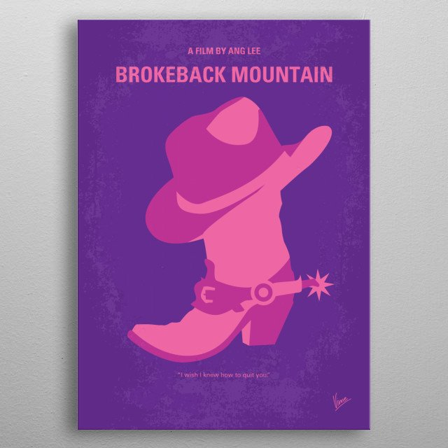 No369 My Brokeback Mountain minimal movie poster The story of a forbidden and secretive relationship between two cowboys and their lives over the years. Director: Ang Lee Stars: Jake Gyllenhaal, Heath Ledger, Michelle Williams metal poster