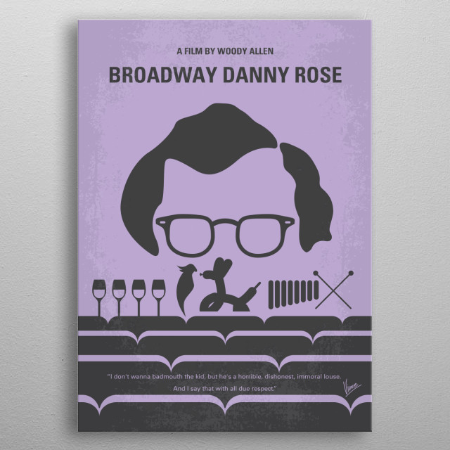 No363 My Broadway Danny Rose minimal movie poster  In his attempts to reconcile a lounge singer with his mistress, a hapless talent agent is mistaken as her lover by a jealous gangster.  Director: Woody Allen Stars: Woody Allen, Mia Farrow, Nick Apollo Forte metal poster