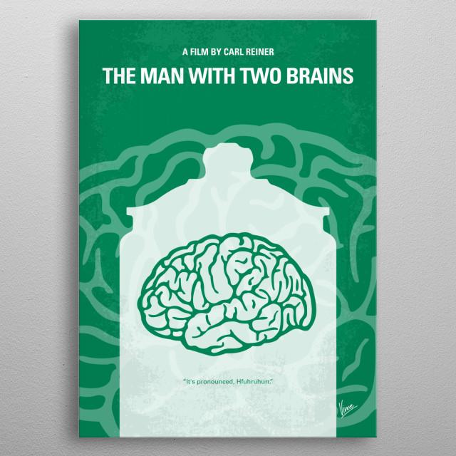 No390 My The Man With Two Brains minimal movie poster Steve Martin comedy about brain transplantation. Director: Carl Reiner Stars: Steve Martin, Kathleen Turner, David Warner metal poster