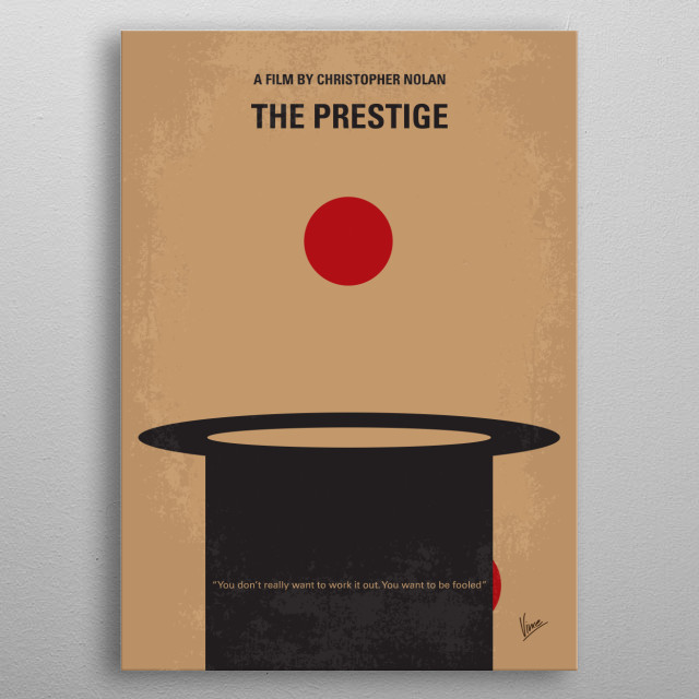No381 My The Prestige minimal movie poster Two stage magicians engage in competitive one-upmanship in an attempt to create the ultimate stage illusion. Director: Christopher Nolan Stars: Christian Bale, Hugh Jackman, Scarlett Johansson metal poster