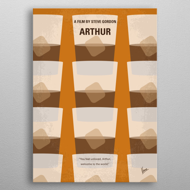 No383 My Arthur minimal movie poster Arthur is a happy drunk with no pretensions at any ambition. He is also the heir to a vast fortune which he is told will only be his if he marries Susan. He does not love Susan, but she will make something of him the family expects. Arthur proposes but then meets a girl with no money who he could easily fall in love with. Director: Steve Gordon Stars: Dudley Moore, Liza Minnelli, John Gielgud metal poster