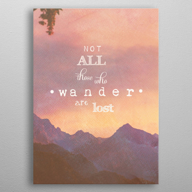 NOT ALL THOSE WHO WANDER ARE LOST metal poster
