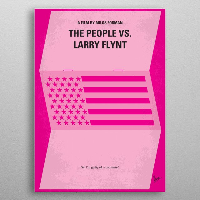 No395 My The People vs. Larry Flynt minimal movie poster  A partially idealized film of the controversial pornography publisher and how he became a defender of free speech for all people.  Director: Milos Forman Stars: Woody Harrelson, Courtney Love, Edward Norton metal poster