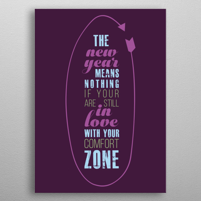 The new year means nothing if you are still in love with your comfort zone. metal poster