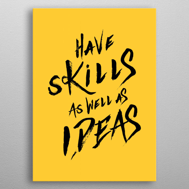 have Skills as well as ideas metal poster