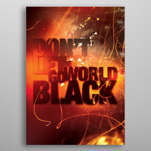 Dont Let the World Go Black metal poster