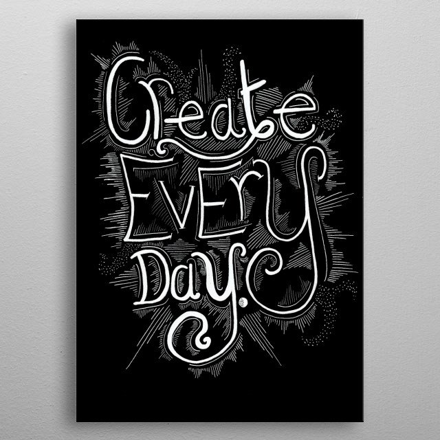 Create Every Day metal poster