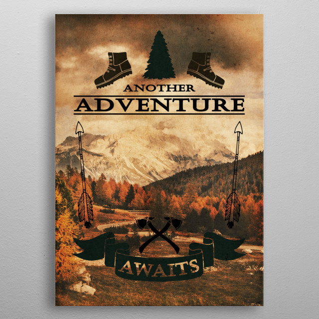 Another Adventure Awaits --- Part of the Adventures Series.   Adventure lovers always seek another adventure. And for those who keep their eyes and wild spirit open, there is always an adventure waiting for them to take a risk. metal poster