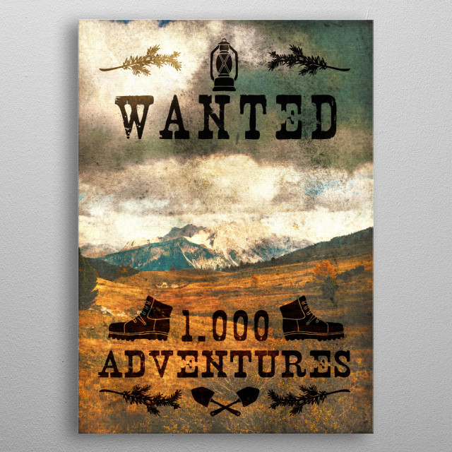 Wanted 1000 Adventures --- Part of the Adventures Series.   It is too easy not to become addicted to adventures as soon as you live one. You just keep searching for adventures after adventures. That unique feeling of being truly alive, truly one with your inner self, with nature. metal poster
