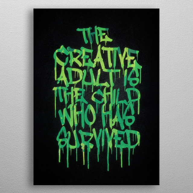 Graffiti Tag Typography! The Creative Adult is the Child Who Has Survived metal poster