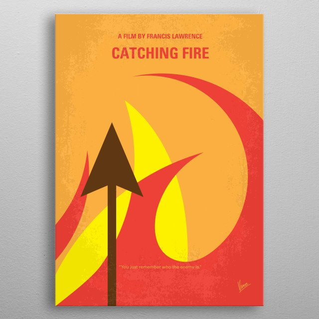 No175-2 My CATCHING FIRE - The Hunger Games minimal movie poster Katniss Everdeen and Peeta Mellark become targets of the Capitol after their victory in the 74th Hunger Games sparks a rebellion in the Districts of Panem.  Director: Francis Lawrence Stars: Jennifer Lawrence, Josh Hutcherson, Liam Hemsworth metal poster