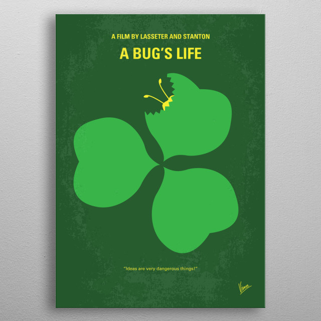 """No401 My A Bugs Life minimal movie poster A misfit ant, looking for \""""warriors\"""" to save his colony from greedy grasshoppers, recruits a group of bugs that turn out to be an inept circus troupe. Directors: John Lasseter, Andrew Stanton Stars: Kevin Spacey, Dave Foley, Julia Louis-Dreyfus metal poster"""
