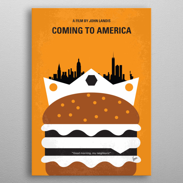 No402 My Coming to America minimal movie poster An African prince goes to Queens, New York City to find a wife whom he can respect for her intelligence and will. Director: John Landis Stars: Eddie Murphy, Arsenio Hall, James Earl Jones metal poster