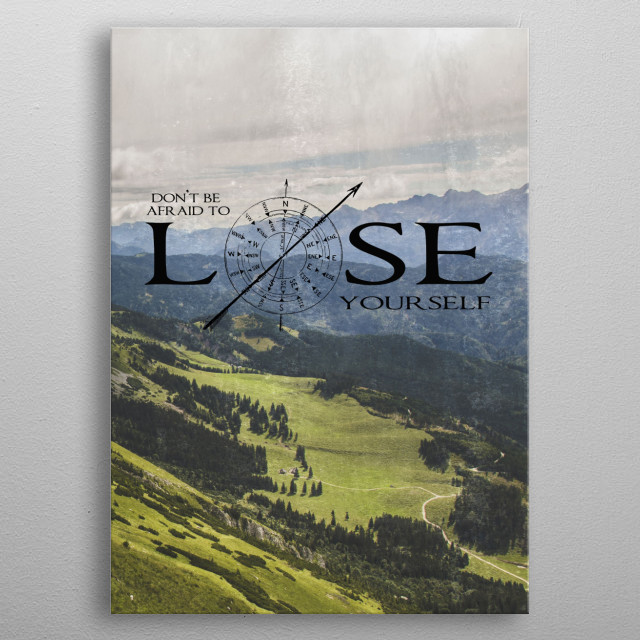 Dont Be Afraid To Lose Yourself ---- Part of the Get Lost Series. metal poster