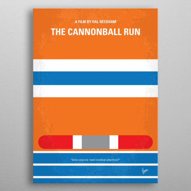 No411 My The Cannonball Run minimal movie poster A wide variety of eccentric competitors participate in a wild and illegal cross-country car race. Director: Hal Needham Stars: Burt Reynolds, Roger Moore, Farrah Fawcett metal poster