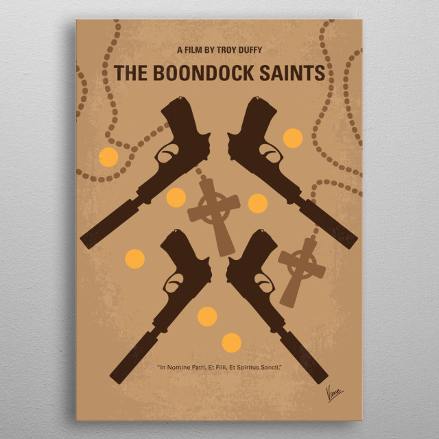 No419 My BOONDOCK SAINTS minimal movie poster  Fraternal twins set out to rid Boston of the evil men operating there while being tracked down by an FBI agent.  Director: Troy Duffy Stars: Willem Dafoe, Sean Patrick Flanery, Norman Reedus metal poster