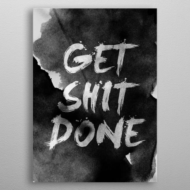 get shit done metal poster