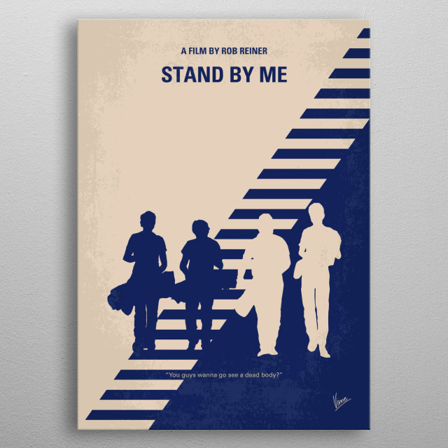 No429 My Stand by me minimal movie poster After the death of a friend, a writer recounts a boyhood journey to find the body of a missing boy. Director: Rob Reiner Stars: Wil Wheaton, River Phoenix, Corey Feldman metal poster
