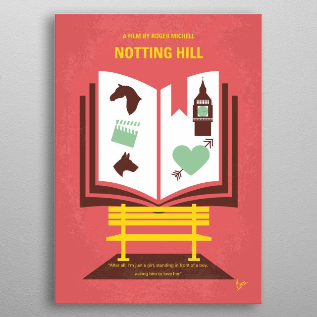 No434 My Notting Hill minimal movie poster  The life of a simple bookshop owner changes when he meets the most famous film star in the world.... metal poster