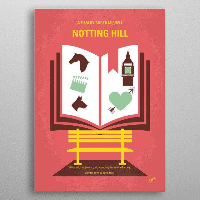 No434 My Notting Hill minimal movie poster The life of a simple bookshop owner changes when he meets the most famous film star in the world. Director: Roger Michell Stars: Hugh Grant, Julia Roberts, Richard McCabe metal poster