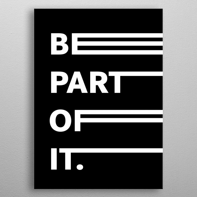 BE PART OF IT. metal poster