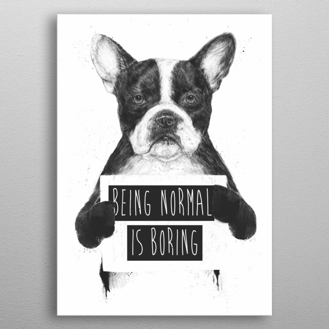 Being normal is boring metal poster