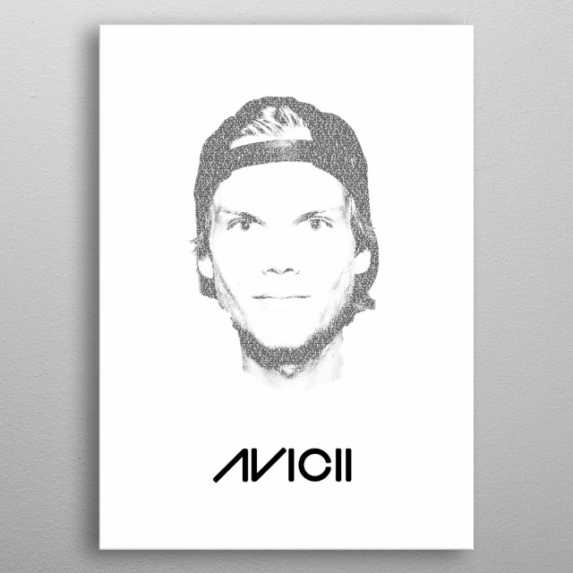 Avicii! The portrait consist of the lyrics of the songs: The nights, Wake me up, The days, Hey brother and Addicted to you. metal poster