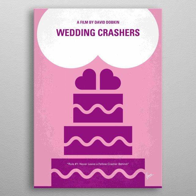 No437 My Wedding Crashers minimal movie poster -John Beckwith and Jeremy Grey, a pair of committed womanizers who sneak into weddings to take advantage of the romantic tinge in the air, find themselves at odds with one another when John meets and falls for Claire Cleary. Director: David Dobkin Stars: Owen Wilson, Vince Vaughn, Rachel McAdams metal poster