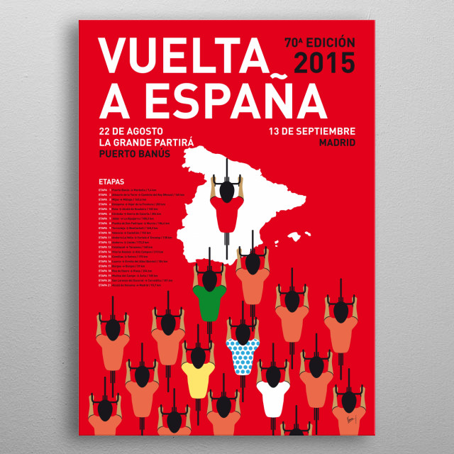 MY VUELTA A ESPANA MINIMAL POSTER ETAPAS 2015 The cream of the crop of world cycling will flock to Utrecht in 2015 for the sixth Grand Depart of the Tour de France in the Netherlands.  In honor of this dutch depart de tour, these are the 2015 editions of my minimal Pro Cycling posters: the Tour de France edition, the Giro D'talia edition and the Vuelta Espana. metal poster