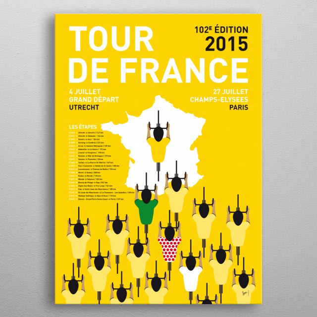 Y TOUR DE FRANCE MINIMAL POSTER ETAPES 2015 The cream of the crop of world cycling will flock to Utrecht in 2015 for the sixth Grand Depart of the Tour de France in the Netherlands.  In honor of this dutch depart de tour, these are the 2015 editions of my minimal Pro Cycling posters: the Tour de France edition, the Giro D'talia edition and the Vuelta Espana. metal poster